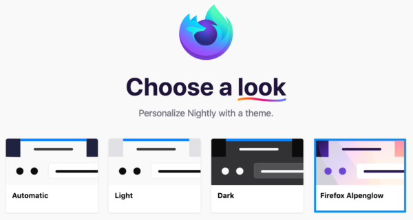 "A screenshot of a theme picker. Text in the image reads: ""Choose a look. Personalize Nightly with a theme."" Under are four images representing Firefox themes, labelled ""Automatic"", ""Light"", ""Dark"", and ""Firefox Alpenglow""."